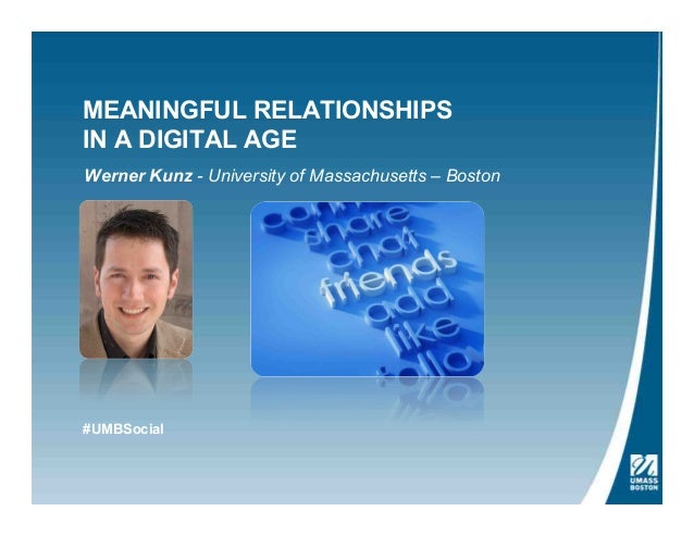 MEANINGFUL RELATIONSHIPS IN A DIGITAL AGE Werner Kunz - University of Massachusetts – Boston #UMBSocial