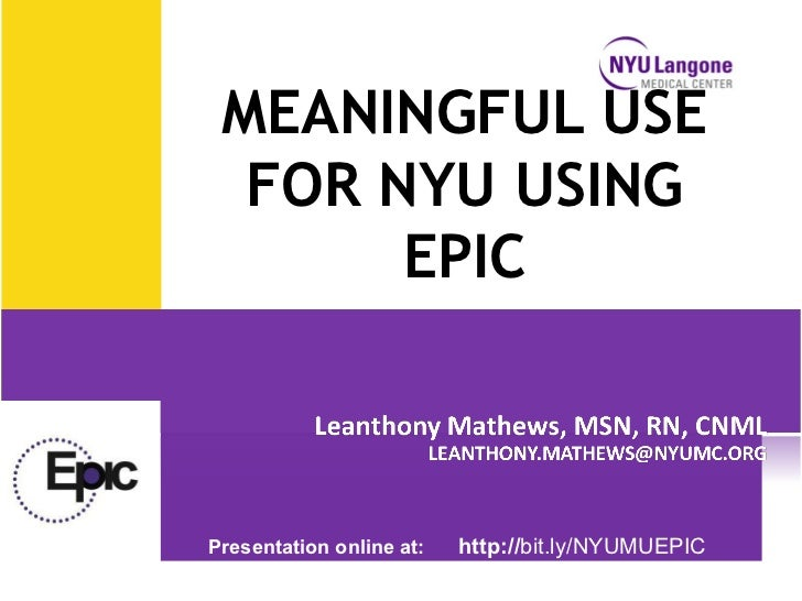 MEANINGFUL USE  FOR NYU USING       EPICPresentation online at:   http://bit.ly/NYUMUEPIC