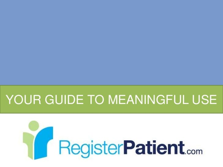YOUR GUIDE TO MEANINGFUL USE