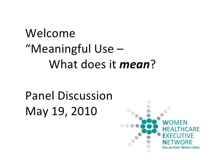 """Welcome """" Meaningful Use –  What does it  mean ? Panel Discussion May 19, 2010"""