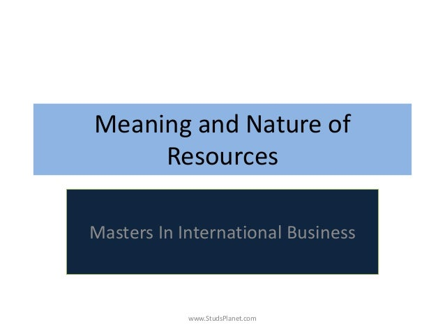 Meaning and Nature of Resources Masters In International Business www.StudsPlanet.com