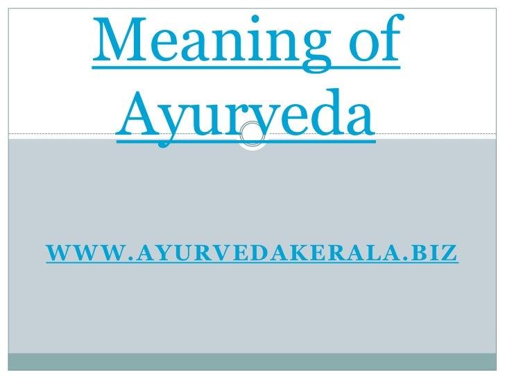Meaning of Ayurveda<br />www.ayurvedakerala.biz<br />
