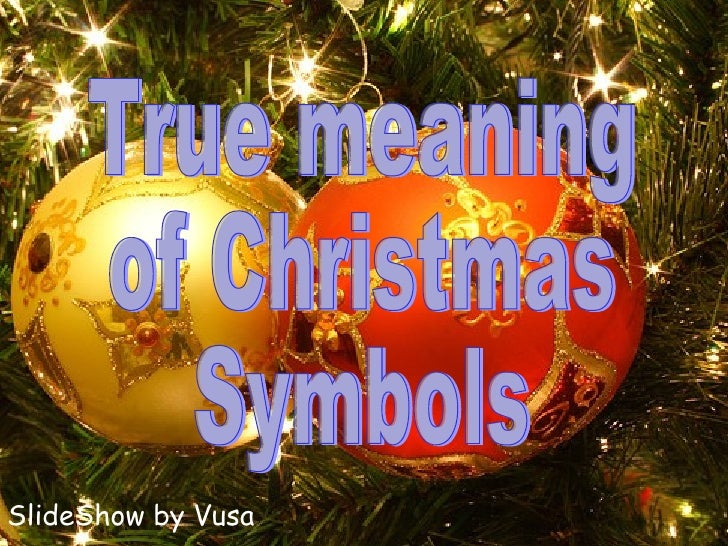SlideShow by Vusa The True meaning  of Christmas  Symbols