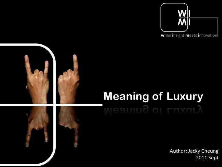 Meaning of Luxury           Author: Jacky Cheung                      2011 Sept