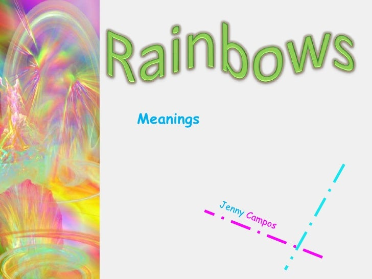 Rainbows<br />Meanings<br />Jenny Campos<br />