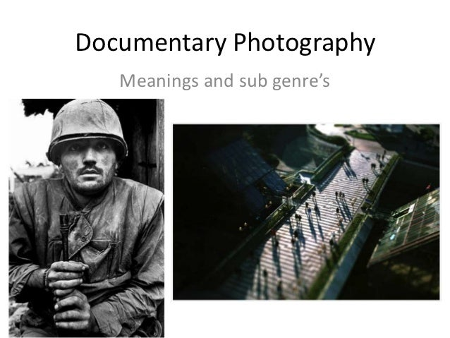 Documentary Photography   Meanings and sub genre's