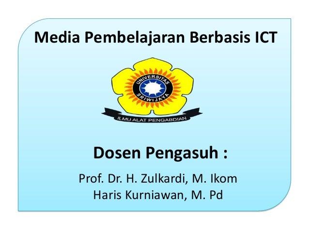Prof. Dr. H. Zulkardi, M. Ikom Haris Kurniawan, M. Pd Media Pembelajaran Berbasis ICT Dosen Pengasuh :