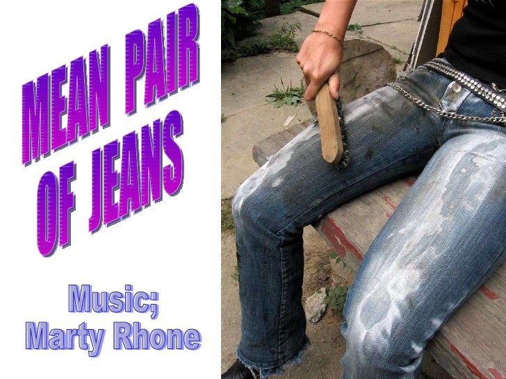 MEAN  PAIR OF  JEANS Music; Marty Rhone