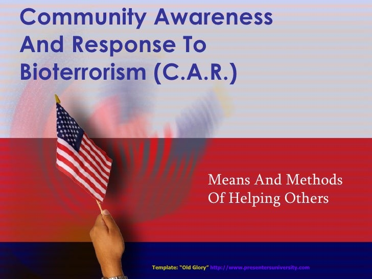 "Community Awareness And Response To Bioterrorism (C.A.R.) Means And Methods Of Helping Others Template: ""Old Glory""   http..."
