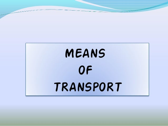 MEANS   OFTRANSPORT