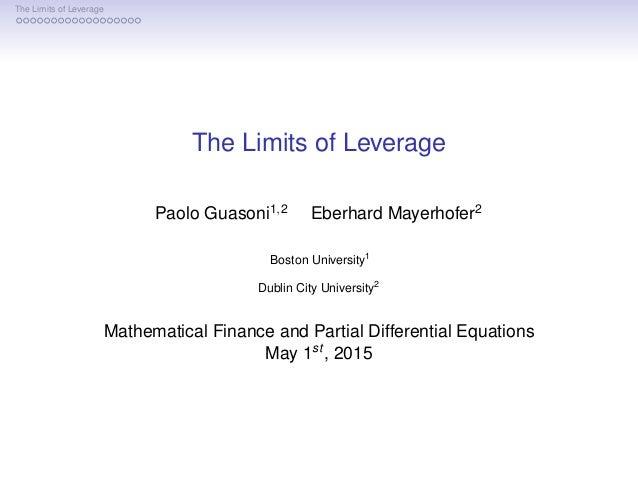 The Limits of Leverage The Limits of Leverage Paolo Guasoni1,2 Eberhard Mayerhofer2 Boston University1 Dublin City Univers...