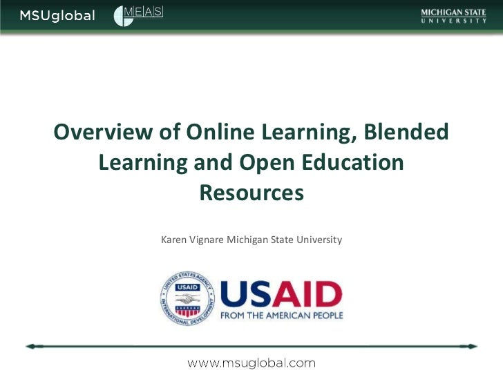 Overview of Online Learning, Blended   Learning and Open Education             Resources         Karen Vignare Michigan St...