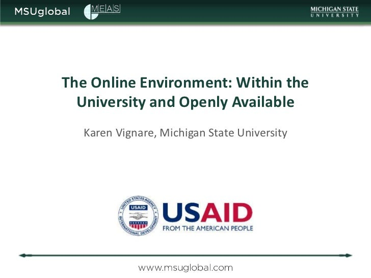 The Online Environment: Within the  University and Openly Available   Karen Vignare, Michigan State University