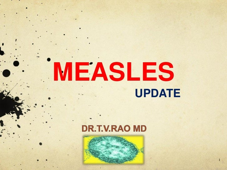 MEASLES                  UPDATE  Dr.T.V.Rao MD            1