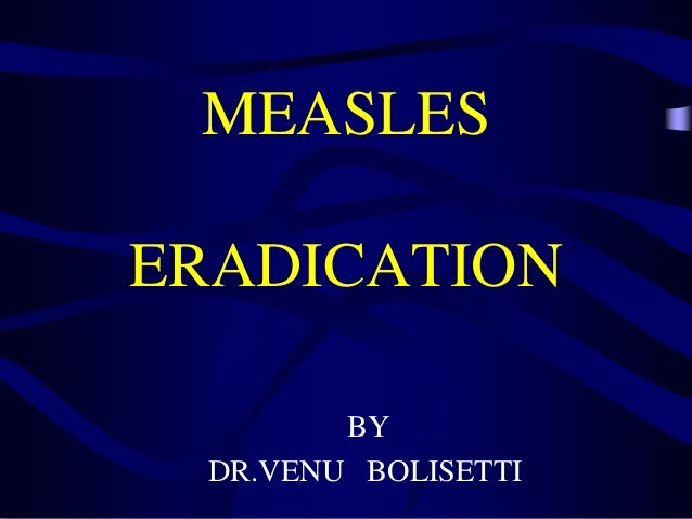 MEASLES ERADICATION BY DR.VENU BOLISETTI
