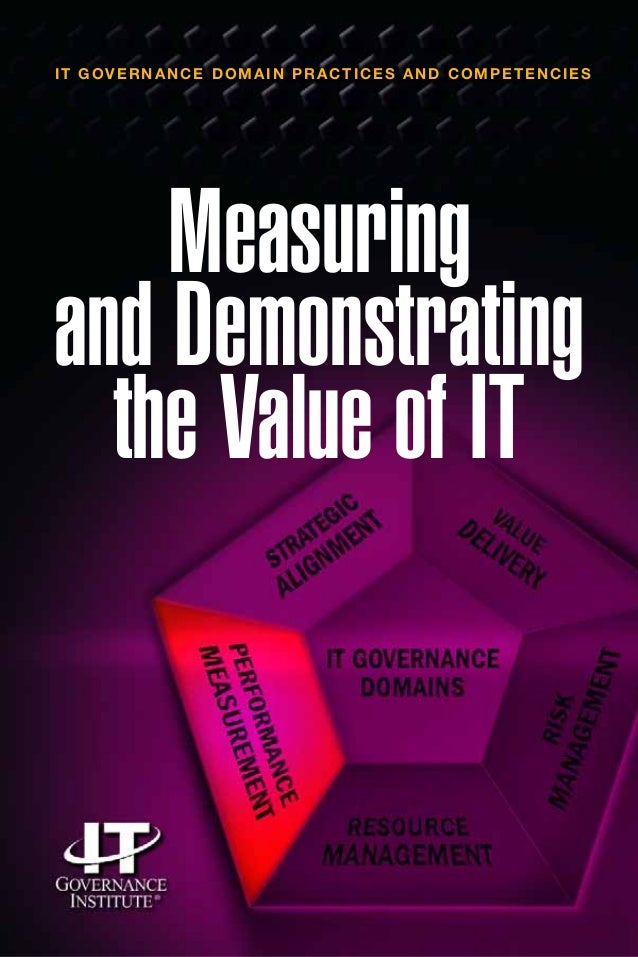 Measuring and Demonstrating the Value of IT IT GOVERNANCE DOMAIN PRACTICES AND COMPETENCIES