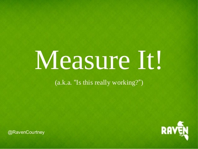"""Measure It!(a.k.a. """"Is this really working?"""")@RavenCourtney"""