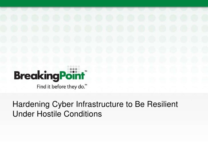 Hardening Cyber Infrastructure to Be Resilient Under Hostile Conditions<br />
