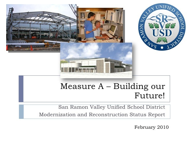 Measure A – Building our Future! San Ramon Valley Unified School District Modernization and Reconstruction Status Report F...