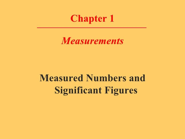 Chapter 1 Measurements <ul><li>Measured Numbers and Significant Figures </li></ul>