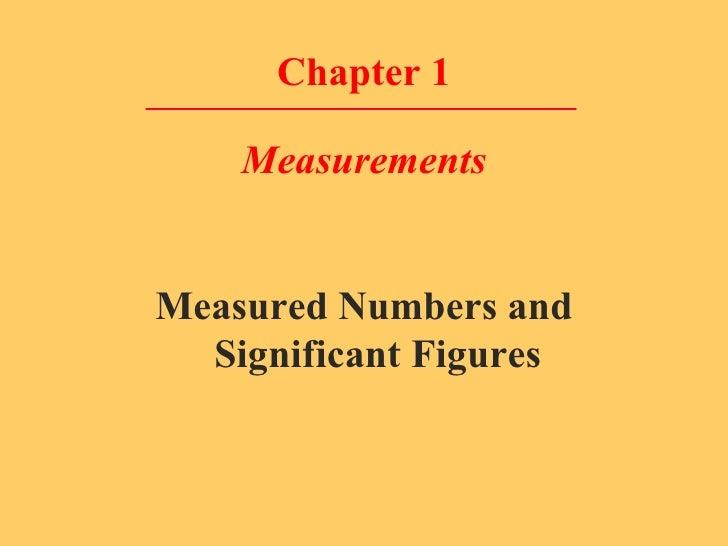 Chapter 1 Measurements <ul><li>Measured Numbers and Significant Figures </li></ul>