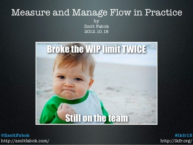 Measure and Manage Flow in Practice                                   by                              Zsolt Fabok         ...