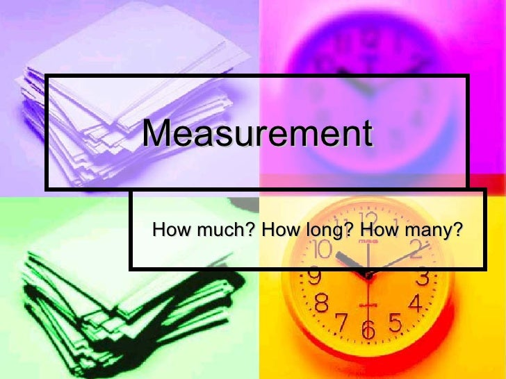 Measurement How much? How long? How many?