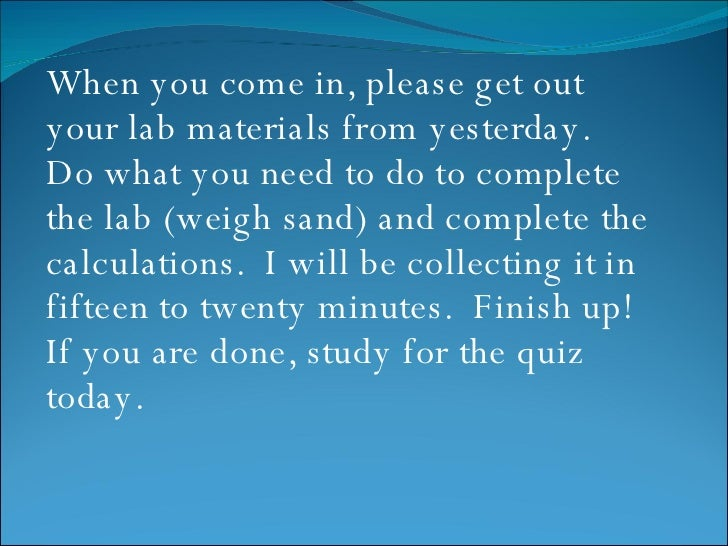 <ul><li>When you come in, please get out your lab materials from yesterday.  Do what you need to do to complete the lab (w...