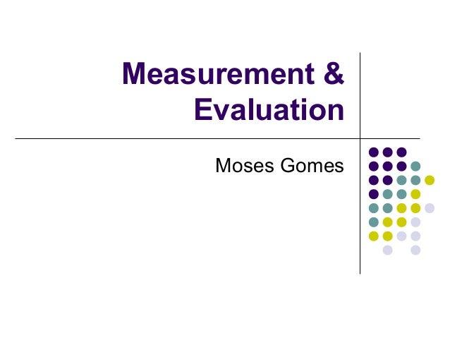 Measurement & Evaluation Moses Gomes