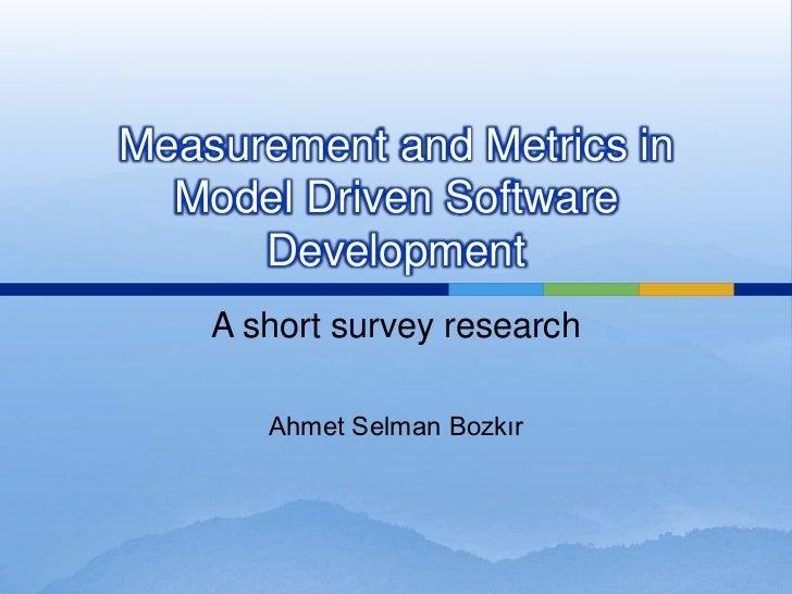 Measurement and Metrics in  Model Driven Software      Development    A short survey research       Ahmet Selman Bozkır