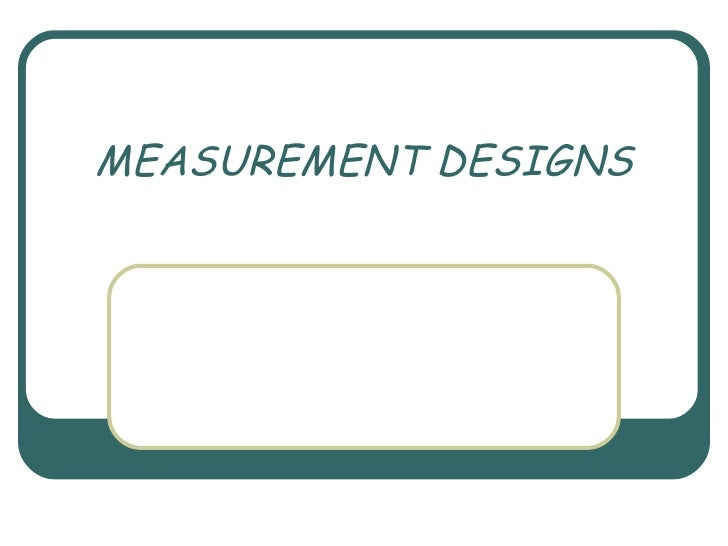 MEASUREMENT DESIGNS