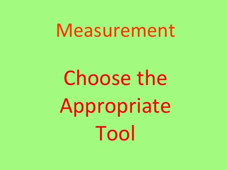 Measurement Choose the Appropriate Tool