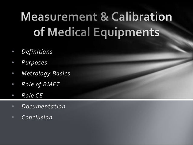 •  Definitions  •  Purposes  •  Metrology Basics  •  Role of BMET  •  Role CE  •  Documentation  •  Conclusion