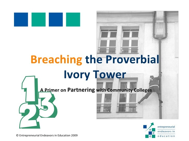 Breaching  the Proverbial Ivory Tower 3 A Primer on  Partnering  with Community Colleges 1 2