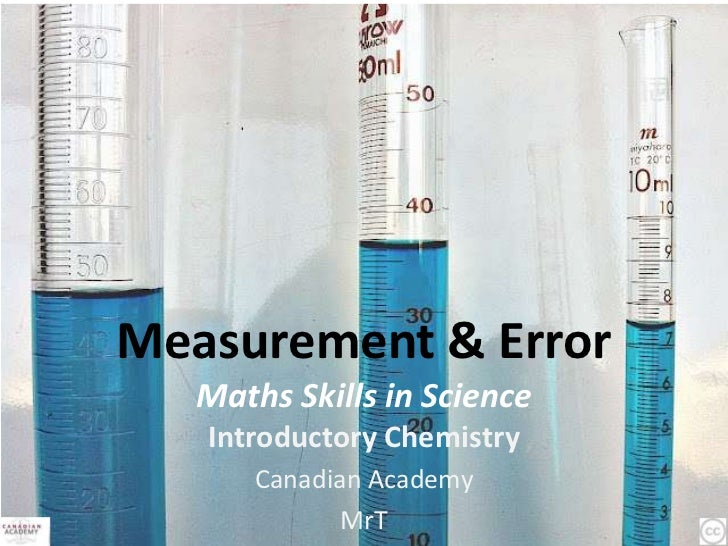 Measurement & Error   Maths Skills in Science   Introductory Chemistry       Canadian Academy              MrT