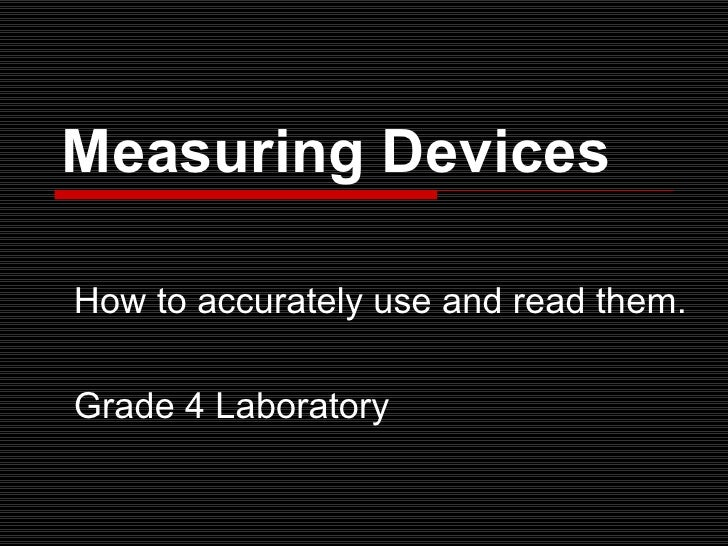 Measuring Devices  How to accurately use and read them.  Grade 4 Laboratory