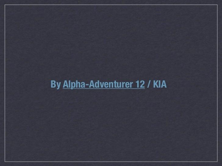 By Alpha-Adventurer 12 / KIA