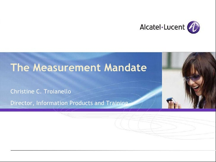 The Measurement Mandate  Christine C. Troianello Director, Information Products and Training
