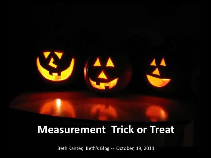 Measurement  Trick or Treat<br />Beth Kanter,  Beth's Blog --  October, 19, 2011<br />