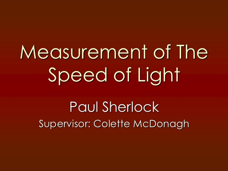 measuring the speed of light Light can move (the speed of light is the c in e=mc2) in fact, lightspeed is the fastest anything can move in this lab we will take advantage of something that is considered a problem with.