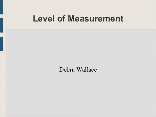 Level of Measurement Debra Wallace