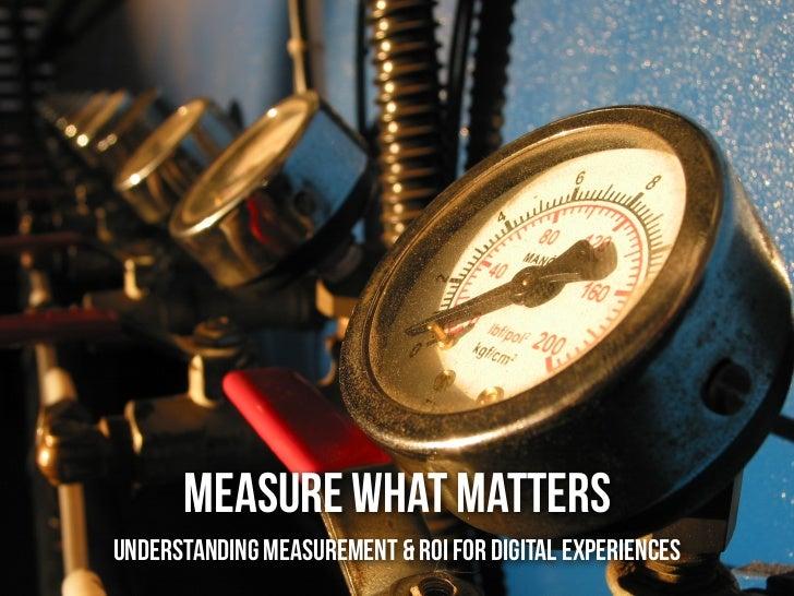 MEASURE WHAT MATTERSunderstanding measurement & roi for digital experiences