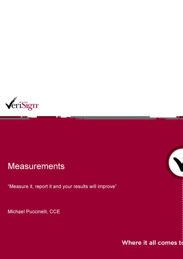 """Measurements """" Measure it, report it and your results will improve"""" Michael Puccinelli, CCE"""