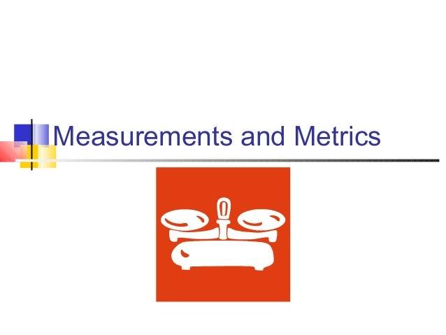 Measurements and Metrics