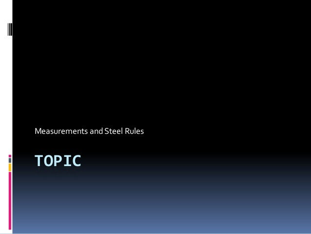 TOPIC Measurements and Steel Rules