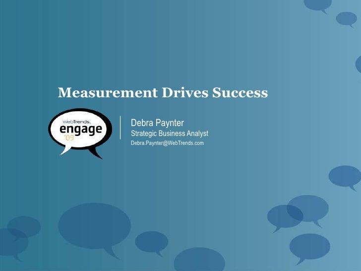 Measurement Drives Success           Debra Paynter          Strategic Business Analyst          Debra.Paynter@WebTrends.com