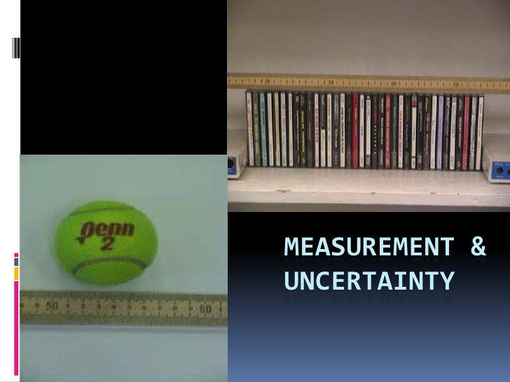 MEASUREMENT &UNCERTAINTY
