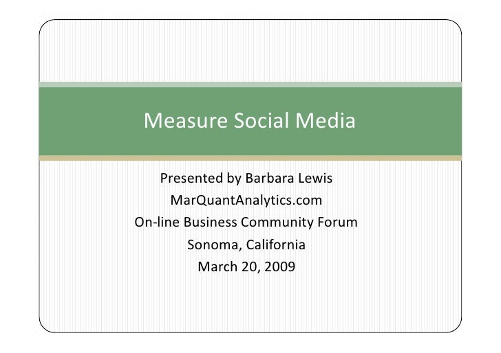 Measure Social Media      Presented by Barbara Lewis       MarQuantAnalytics.com On-line Business Community Forum         ...