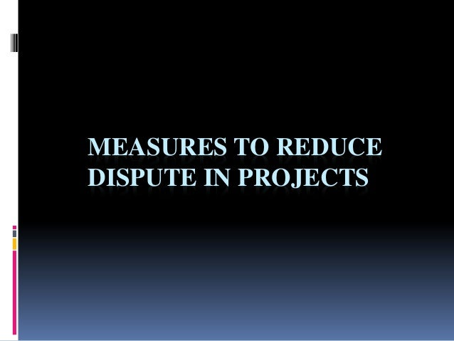 MEASURES TO REDUCE DISPUTE IN PROJECTS