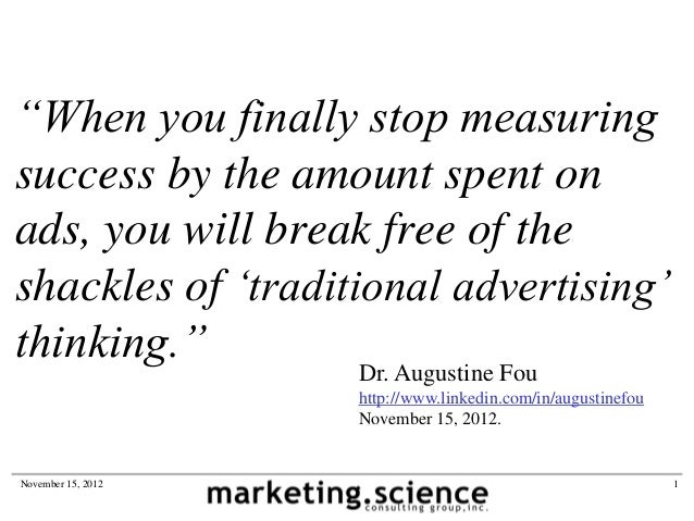 """""""When you finally stop measuringsuccess by the amount spent onads, you will break free of theshackles of """"traditional adve..."""